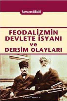Resim Feodalizmin Devlete İsyanı ve Dersim Olayları